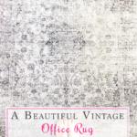 A Beautiful Vintage Office Rug {One Room Challenge, Week 4}