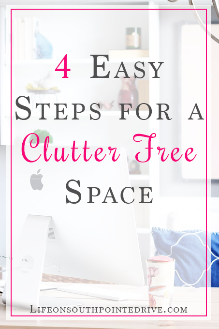 Organization - 4 Easy Steps for a Clutter Free Space, clutter free home, home organization, declutter, organize your space, steps to declutter, clutter free