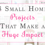 8 Small Home Projects that Make a Huge Impact